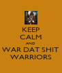 KEEP CALM AND WAR DAT SHIT WARRIORS - Personalised Poster A4 size