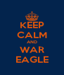 KEEP CALM AND WAR EAGLE - Personalised Poster A4 size