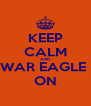 KEEP CALM AND WAR EAGLE  ON - Personalised Poster A4 size