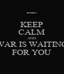 KEEP CALM AND WAR IS WAITING FOR YOU - Personalised Poster A4 size