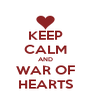 KEEP CALM AND WAR OF HEARTS - Personalised Poster A4 size