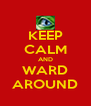 KEEP CALM AND WARD AROUND - Personalised Poster A4 size