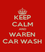 KEEP CALM AND WAREN CAR WASH - Personalised Poster A4 size
