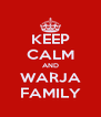 KEEP CALM AND WARJA FAMILY - Personalised Poster A4 size