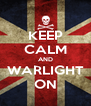 KEEP CALM AND WARLIGHT ON - Personalised Poster A4 size
