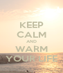 KEEP CALM AND WARM YOUR LIFE - Personalised Poster A4 size