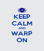KEEP CALM AND WARP ON - Personalised Poster A4 size