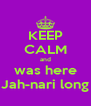 KEEP CALM and was here Jah-nari long - Personalised Poster A4 size