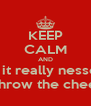 KEEP CALM AND ....was it really nessecary  to throw the cheese. - Personalised Poster A4 size