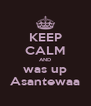 KEEP CALM AND was up Asantewaa - Personalised Poster A4 size