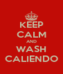KEEP CALM AND WASH CALIENDO - Personalised Poster A4 size
