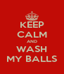 KEEP CALM AND WASH MY BALLS - Personalised Poster A4 size