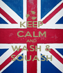 KEEP CALM AND WASH & SQUASH - Personalised Poster A4 size