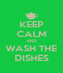 KEEP CALM AND WASH THE DISHES - Personalised Poster A4 size