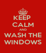 KEEP  CALM AND WASH THE WINDOWS - Personalised Poster A4 size
