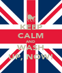 KEEP CALM AND WASH UP, NOW! - Personalised Poster A4 size