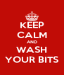 KEEP CALM AND WASH YOUR BITS - Personalised Poster A4 size