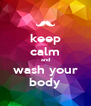 keep calm and wash your body - Personalised Poster A4 size