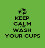 KEEP CALM AND WASH YOUR CUPS - Personalised Poster A4 size