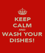 KEEP CALM AND WASH YOUR DISHES! - Personalised Poster A4 size