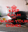 KEEP CALM AND WASH YOUR DISHES  - Personalised Poster A4 size