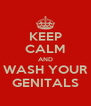 KEEP CALM AND WASH YOUR GENITALS - Personalised Poster A4 size