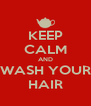 KEEP CALM AND WASH YOUR HAIR - Personalised Poster A4 size