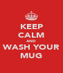 KEEP CALM AND WASH YOUR MUG - Personalised Poster A4 size