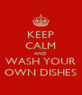 KEEP CALM AND WASH YOUR OWN DISHES - Personalised Poster A4 size