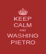 KEEP CALM AND WASHING PIETRO - Personalised Poster A4 size