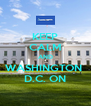KEEP CALM AND WASHINGTON  D.C. ON - Personalised Poster A4 size