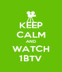 KEEP CALM AND WATCH 1BTV - Personalised Poster A4 size