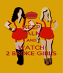 KEEP CALM AND WATCH 2 BROKE GIRLS - Personalised Poster A4 size