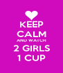 KEEP CALM AND WATCH 2 GIRLS 1 CUP - Personalised Poster A4 size