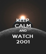 KEEP CALM AND WATCH 2001 - Personalised Poster A4 size
