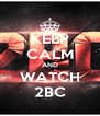 KEEP CALM AND WATCH 2BC - Personalised Poster A4 size