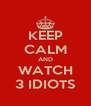 KEEP CALM AND WATCH 3 IDIOTS - Personalised Poster A4 size