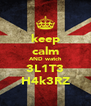 keep calm AND watch 3L1T3 H4k3RZ - Personalised Poster A4 size