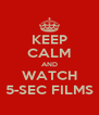 KEEP CALM AND WATCH 5-SEC FILMS - Personalised Poster A4 size