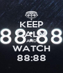 KEEP CALM AND WATCH 88:88 - Personalised Poster A4 size