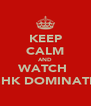 KEEP CALM AND WATCH  8HK DOMINATE - Personalised Poster A4 size