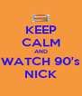 KEEP CALM AND WATCH 90's NICK - Personalised Poster A4 size