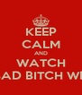 KEEP CALM AND WATCH A BAD BITCH WERK - Personalised Poster A4 size