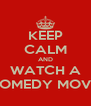 KEEP CALM AND WATCH A COMEDY MOVIE - Personalised Poster A4 size