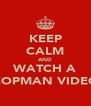 KEEP CALM AND WATCH A COPMAN VIDEO - Personalised Poster A4 size