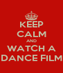 KEEP CALM AND WATCH A DANCE FILM - Personalised Poster A4 size