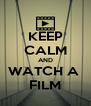 KEEP CALM AND WATCH A  FILM - Personalised Poster A4 size