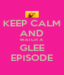 KEEP CALM AND WATCH A GLEE EPISODE - Personalised Poster A4 size