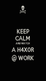 KEEP CALM AND WATCH A H4X0R @ WORK - Personalised Poster A4 size