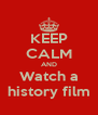KEEP CALM AND Watch a history film - Personalised Poster A4 size